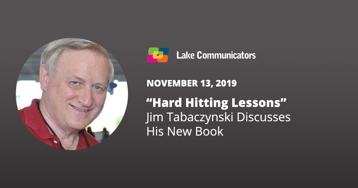"November 13, 2019 - ""Hard Hitting Lessons"" - Jim Tabaczynski Discusses His New Book"